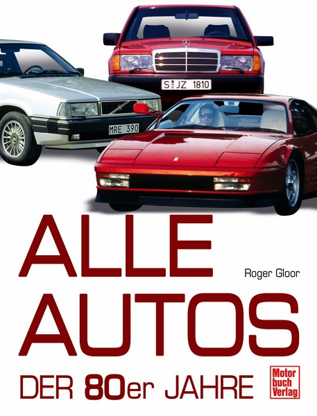 alle autos der 80er jahre alle autos roger gloor motorbuch. Black Bedroom Furniture Sets. Home Design Ideas