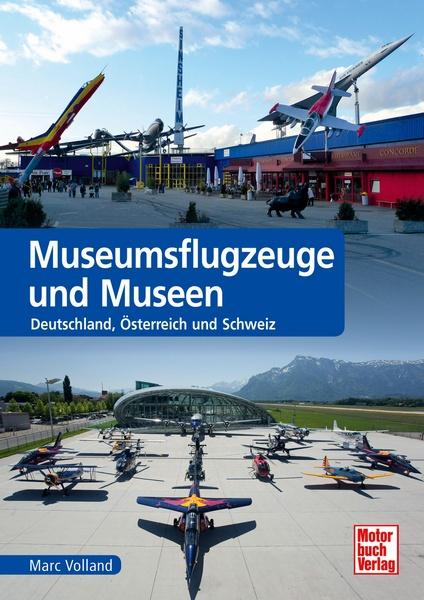 museumsflugzeuge und museen deutschland sterreich und schweiz marc volland motorbuch. Black Bedroom Furniture Sets. Home Design Ideas