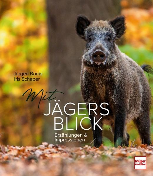 Mit Jägers Blick Erzählungen Und Impressionen Jürgen Borris